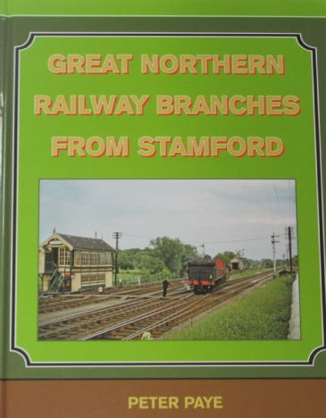 Great Northern Railway Branches from Stamford, by Peter Paye